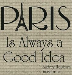 'Paris is always a good idea' ~ Audrey Hepburn in Sabrina