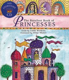 The Barefoot Book of Princesses Meet seven very strong and special princesses in this collection drawn from sources from around the world. Each faces challenges and trials, and each finds a way to triumph with bravery, compassion, ingenuity and a little bit of luck. Book with CD editions include stories read by Margaret Wolfson.  Smithsonian Magazine Notable Book for Children