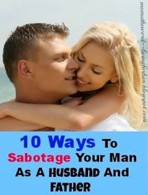 10 Ways To Sabotage Your Man As A Husband And Father