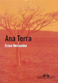 """""""ANA TERRA"""" (Érico Veríssimo).   Marcada por uma beleza áspera, com personagens fortemente ligados à natureza que os sustenta e os agride, Ana Terra faz parte da saga O tempo e o vento, obra-prima de Erico Verissimo."""