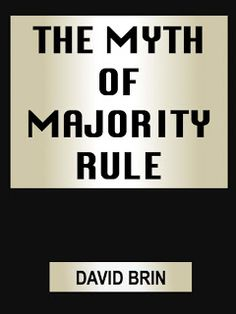 "Modern(ist) Political Subtlety - or Why ""Majority Rule"" is a Deadly Ruse David Brin, Majority Rule, 21st Century, Science Fiction, Politics, Technology, Future, Logos, Modern"