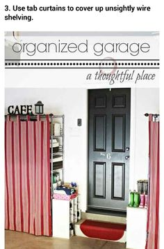 Great Garage DIY Design Project: Add cheerful tabbed curtains to cover storage on baker rack shelving. Flank steps with shoe storage units. Paint door!  VIA: athoughtfulplaceblog.com