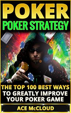 News Poker: Poker Strategy: The Top 100 Best Ways To Greatly Improve Your Poker Game (Playing Better Poker Strategy Guide) (Poker & Texas Hold'em Winning Hands Systems Tips and Strategies) buy now Caution: This Poker Strategy Book Is So Powerful That It Will Give You A Massive Advantage Over Those You Play Against!*** 60+ Of M......
