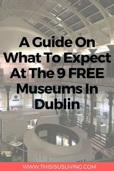 A Guide On What To Expect At The 9 FREE Museums In Dublin, Ireland. Budget Travel - Things to Do in Ireland - Slow Travel
