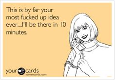 LOL I'm sure @Adrienne Barnard thinks this about my ideas.