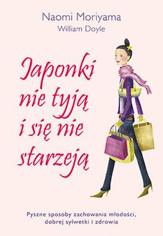 Japonki nie tyją i się nie starzeją - Naomi Moriyama, William Doyle - ebook Books To Buy, Books To Read, Self Development, Card Sizes, Workout Videos, Life Hacks, Beauty Hacks, Reading, Health