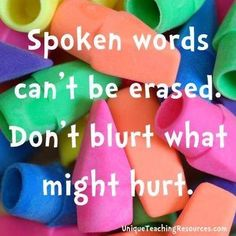 Don't blurt what might hurt.