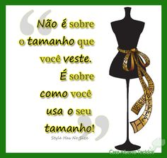 """""""Não é sobre o tamanho que você veste. É sobre como você usa o seu tamanho."""" - Style Has No Size  ___ #casa #alberto #tecidos #cuiaba #frasedemoda #fashionquote #pensamento #moda #stylehasnosize"""