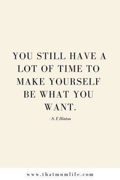 """you still have a lot of time to make yourself be what you want."" #lifestyleadvice #quotes #inspiringquotes"