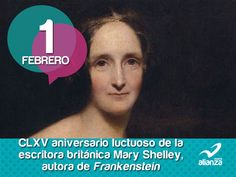1 de febrero CLXV aniversario luctuoso de la escritora británica Mary Shelley, autora de Frankenstein