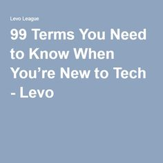 99 Terms You Need to Know When You're New to Tech - Levo