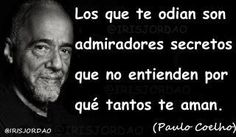 Those who hate you are secret admirers who do not understand why you are so loved by many. Pablo Cohelo Quotes, Famous Quotes, Best Quotes, Translate To Spanish, Some Quotes, Spanish Quotes, Happy Thoughts, Wise Words, Favorite Quotes