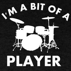 Bit of a player Drums designs