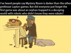 Layton Confessions<< to be honest all of the Professor Layton games were kinda dark
