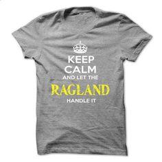 Keep Calm And Let RAGLAND Handle It - teeshirt #tshirts #first tee