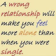 Better to be alone than in a bad relationship. If you don't ask God into a new relationship, please don't ask Him to fix it when it falls apart.I can relate to this and its a horrible feeling! I prefer single and happy! Great Quotes, Quotes To Live By, Funny Quotes, Inspirational Quotes, Motivational, Random Quotes, Uplifting Quotes, Awesome Quotes, Quotable Quotes