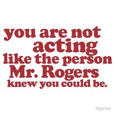 I need to keep this in mind more. Mr Rogers believed in me more than I believe in me.