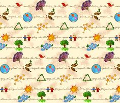 Smell the flowers; Listen to the birds; Respect the Earth; Plant a seed; Gaze at the Stars; Promote recycling; Play in the sun; Love your children; Dance in the wind; Grow a tree. This colorful fabric, featuring cursive text and original illustrations, reminds us of the important things in life.  This fabric would be perfect for a child, teacher, or optimistic individual!