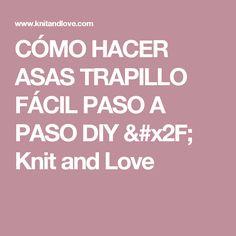 CÓMO HACER ASAS TRAPILLO FÁCIL PASO A PASO DIY / Knit and Love