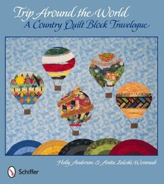 Trip Around the World: A Country Quilt Block Travelogue by Holly Anderson. $22.74. Publication: May 28, 2012. Publisher: Schiffer Publishing, Ltd. (May 28, 2012)