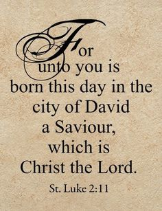 """"""" """"For unto you is born this day in the city of David a Saviour, which is Christ the Lord. Christmas Quotes, Christmas Love, Christmas Wishes, All Things Christmas, Winter Christmas, Christmas Crafts, Merry Christmas, Christmas Decorations, Christmas Mantles"""