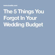 The 5 Things You Forgot In Your Wedding Budget