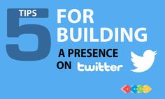 5 tips to building a presence on Twitter #Socialmedia