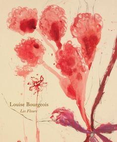 Louise Bourgeois, Les Fleurs by Philip Larratt-Smith.