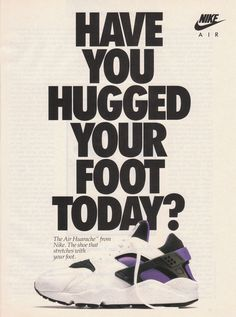 HAVE YOU HUGGED YOUR FOOT TODAY ? (Original 1992 Nike Air Huarache Advert)