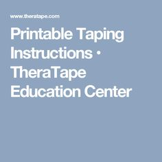 Printable Taping Instructions • TheraTape Education Center