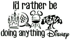I'd rather be doing anything at Disney