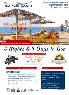 GOA BEACH HOLIDAY 3 NIGHT & 4 DAYS IN GOA (LIMITED OFFER) STANDARD PACKAGE IN JUST Rs.6,200 PP*  Book Now http://www.marveltrip.com/package/Package.aspx?packageSearch=domas|2|63|73|0  OR CALL on 0124-4223344