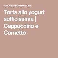 Torta allo yogurt sofficissima | Cappuccino e Cornetto