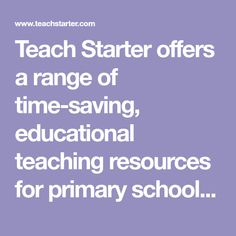Teach Starter offers a range of time-saving, educational teaching resources for primary school teachers. Download unit and lesson plans, educational posters, classroom games and activities, worksheets and more!