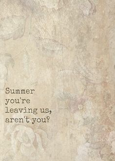 Summer you're leaving us, aren't you?