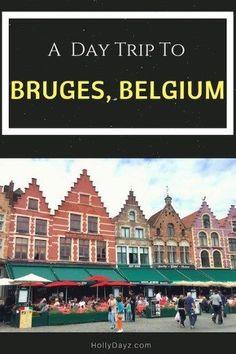 A Day Trip To Bruges, Belgium - HollyDayz Travel