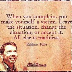 Eckhart Tolle don't complain accept what is Quotable Quotes, Wisdom Quotes, Words Quotes, Quotes To Live By, Me Quotes, Motivational Quotes, Inspirational Quotes, Advice Quotes, Frases Humor