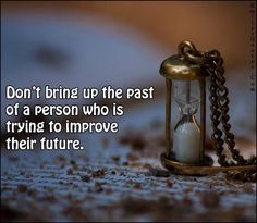 Don't bring up the past of a person who is trying to improve their future Be A Better Person, Better Life, Keep Your Mouth Shut, Bring Up, Amazing Quotes, Words Quotes, The Past, Healing, Inspirational Quotes
