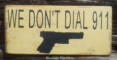 We Don't Dial 911 Man Cave Cabin Signs Guns by MoonlightPrimitives, $20.00