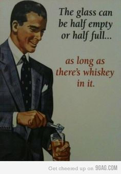 As long as there's whiskey