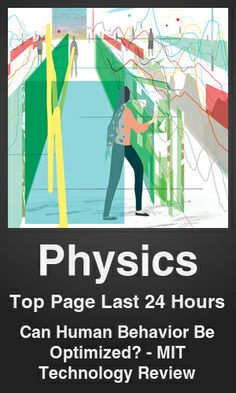 Top Physics link on telezkope.com. With a score of 544. --- Can Human Behavior Be Optimized? - MIT Technology Review. --- #topphysicslinks --- Brought to you by telezkope.com - socially ranked goodness