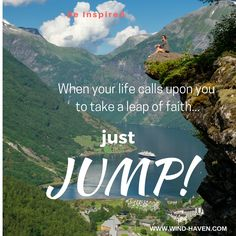 When life calls upon you to take a leap of faith... just jump! The universe will rise up to support you. Wind Haven Shaman