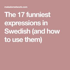 The 17 funniest expressions in Swedish (and how to use them)