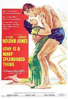 Love Is A Many Splendored Thing 1955 William Holden, Jennifer Jones, based on the true experience of Han Suyin in Hong Kong during China's Civil War.