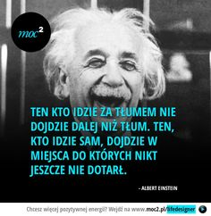 Ten kto idzie za tłumem - Moc² - Moc Kwadrat Love Me Quotes, Words Quotes, Life Quotes, Fight For Your Dreams, Life Philosophy, New Things To Learn, Albert Einstein, True Words, True Stories