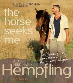 It Is Not I  Who Seek The Horse, The Horse Seeks Me: My Path to an Understanding of Equine Body Language di Klaus Ferdinand Hempfling, http://www.amazon.it/dp/3861279754/ref=cm_sw_r_pi_dp_ln6Bsb0H8CNFP