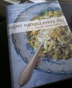 Super Natural Every Day by Heidi Swanson (my favorite cookbook ever!)