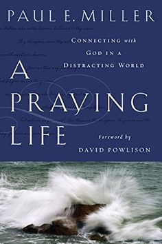 A Praying Life: Connecting with God in a Distracting World - Kindle edition by Paul E. Miller, David Powlison. Religion & Spirituality Kindle eBooks @ Amazon.com.