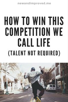 How to Win This Competition We Call Life. (Talent Not Required.) Click on Pin image to read more. #life #motivation #business #self #positive
