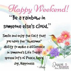 Happy Weekend Be A Rainbow In Someones Cloud